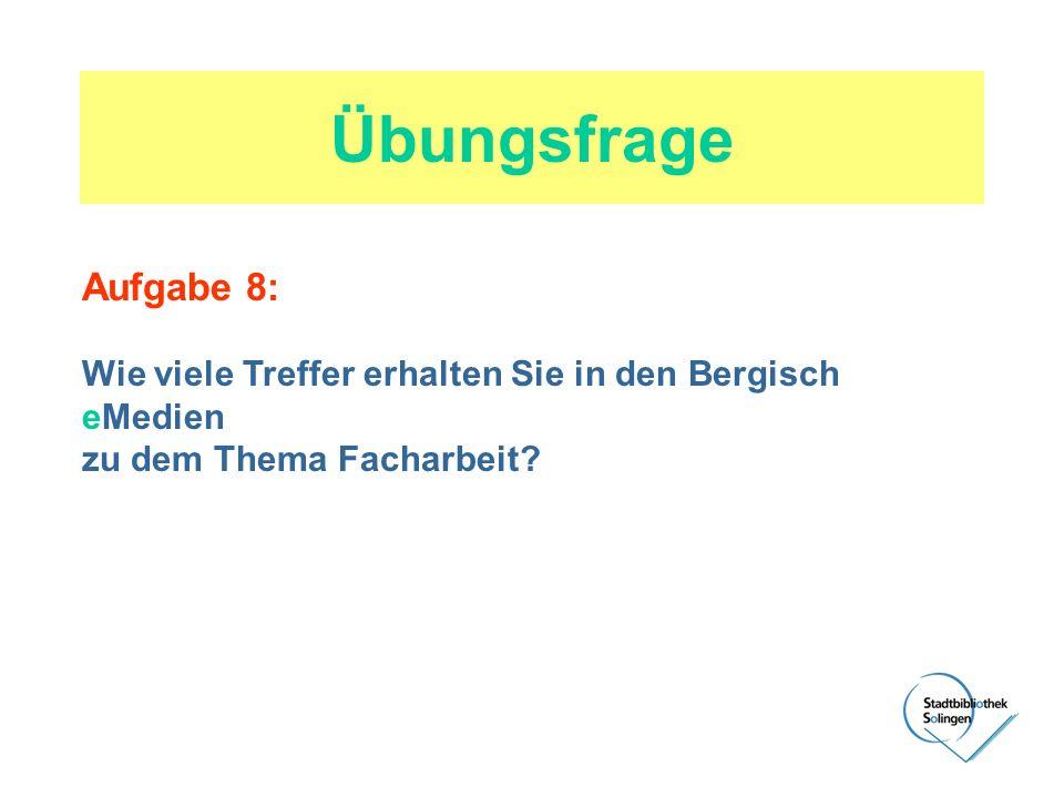 Übungsfrage Aufgabe 8: Wie viele Treffer erhalten Sie in den Bergisch eMedien.