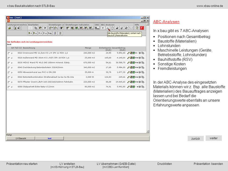 ABC-AnalysenIn x:bau gibt es 7 ABC-Analysen: Positionen nach Gesamtbetrag. Baustoffe (Materialien) Lohnstunden.