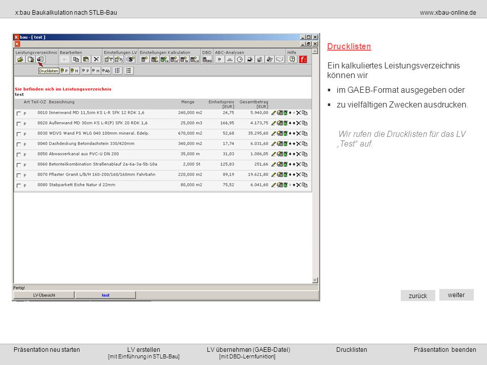 Drucklisten Ein kalkuliertes Leistungsverzeichnis. können wir. im GAEB-Format ausgegeben oder. zu vielfältigen Zwecken ausdrucken.
