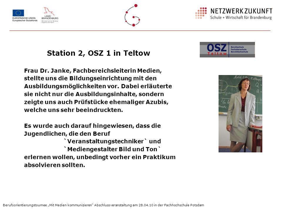 Station 2, OSZ 1 in Teltow Frau Dr. Janke, Fachbereichsleiterin Medien, stellte uns die Bildungseinrichtung mit den.