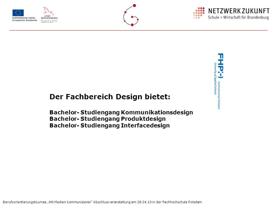 Der Fachbereich Design bietet: Bachelor- Studiengang Kommunikationsdesign Bachelor- Studiengang Produktdesign Bachelor- Studiengang Interfacedesign
