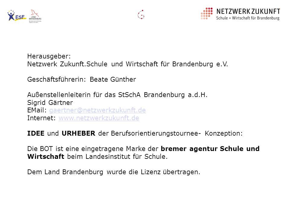 Herausgeber: Netzwerk Zukunft.Schule und Wirtschaft für Brandenburg e.V. Geschäftsführerin: Beate Günther.