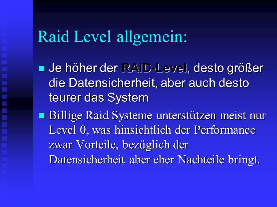 Raid Level allgemein: Je höher der RAID-Level, desto größer die Datensicherheit, aber auch desto teurer das System.
