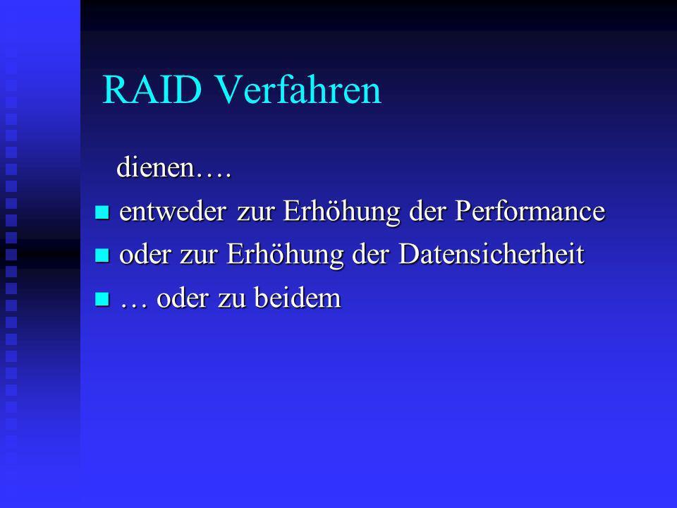 RAID Verfahren dienen…. entweder zur Erhöhung der Performance