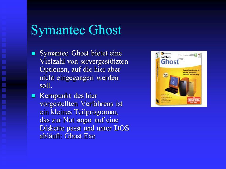 Symantec Ghost Symantec Ghost bietet eine Vielzahl von servergestützten Optionen, auf die hier aber nicht eingegangen werden soll.
