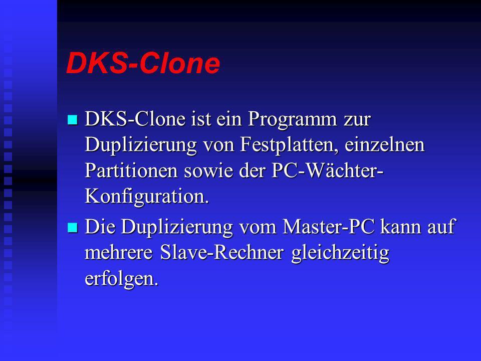 DKS-Clone DKS-Clone ist ein Programm zur Duplizierung von Festplatten, einzelnen Partitionen sowie der PC-Wächter-Konfiguration.
