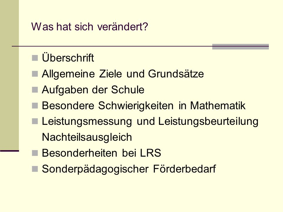 Was hat sich verändert Überschrift. Allgemeine Ziele und Grundsätze. Aufgaben der Schule. Besondere Schwierigkeiten in Mathematik.