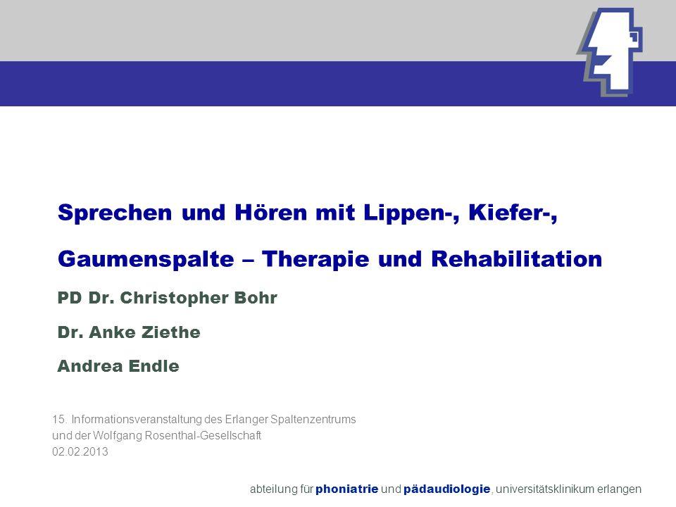 Sprechen und Hören mit Lippen-, Kiefer-, Gaumenspalte – Therapie und Rehabilitation PD Dr. Christopher Bohr Dr. Anke Ziethe Andrea Endle
