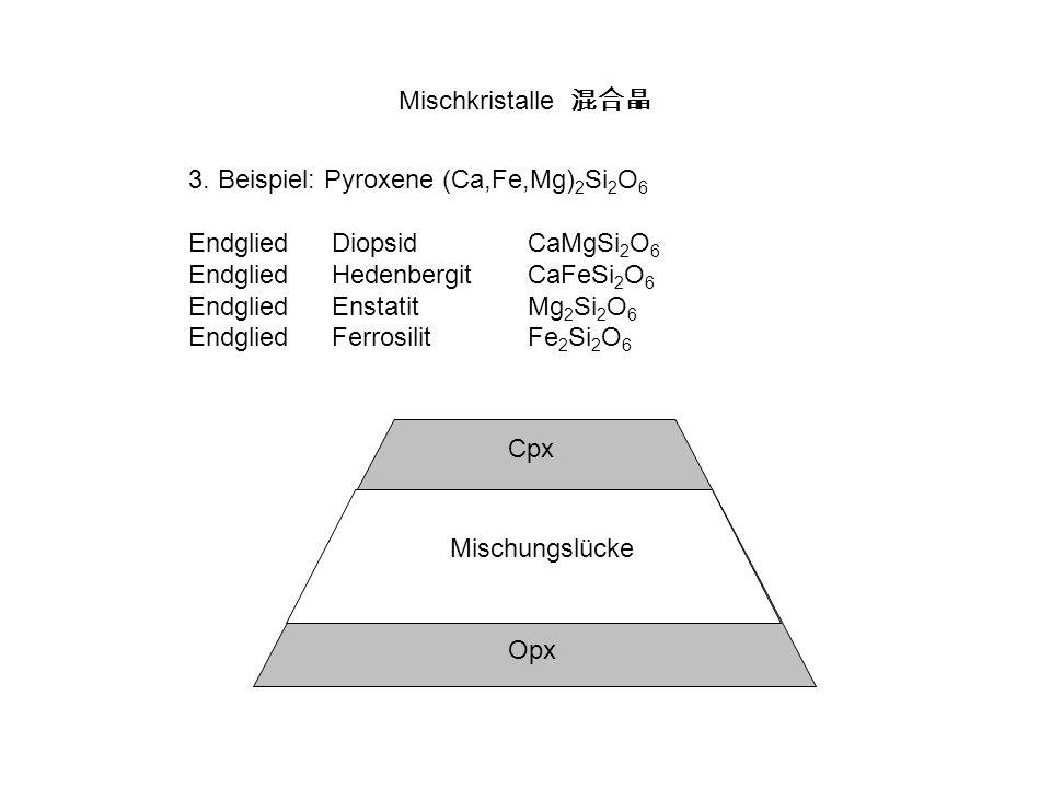 Mischkristalle 混合晶3. Beispiel: Pyroxene (Ca,Fe,Mg)2Si2O6. Endglied Diopsid CaMgSi2O6. Endglied Hedenbergit CaFeSi2O6.