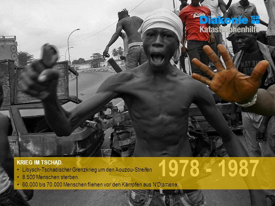 KRIEG IM TSCHAD. Libysch-Tschadischer Grenzkrieg um den Aouzou-Streifen. 8.500 Menschen sterben.