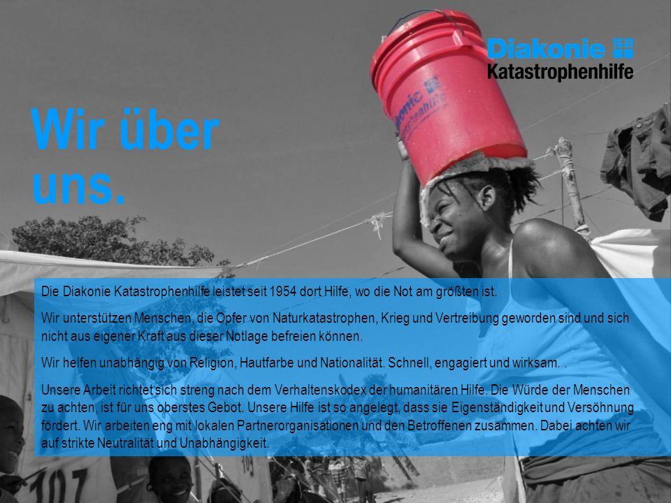 Wir über uns. Die Diakonie Katastrophenhilfe leistet seit 1954 dort Hilfe, wo die Not am größten ist.