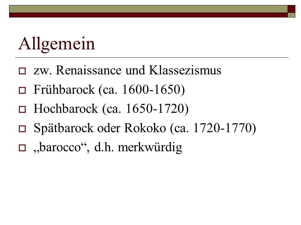 Allgemein zw. Renaissance und Klassezismus Frühbarock (ca. 1600-1650)
