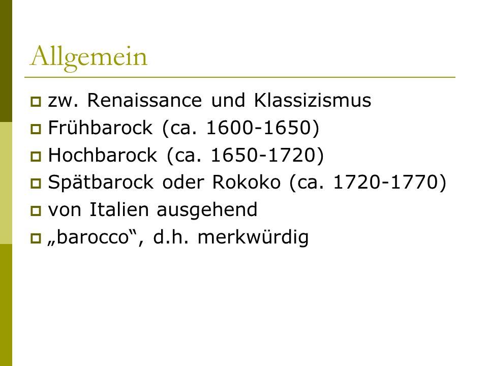 Allgemein zw. Renaissance und Klassizismus Frühbarock (ca. 1600-1650)