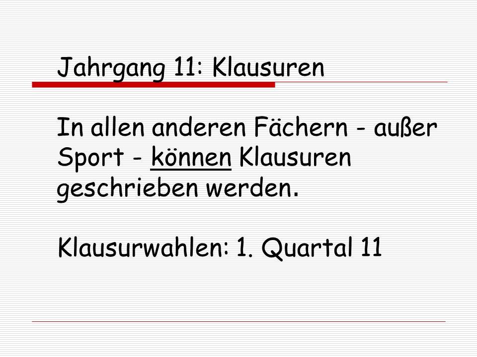 Jahrgang 11: Klausuren In allen anderen Fächern - außer Sport - können Klausuren geschrieben werden. Klausurwahlen: 1. Quartal 11