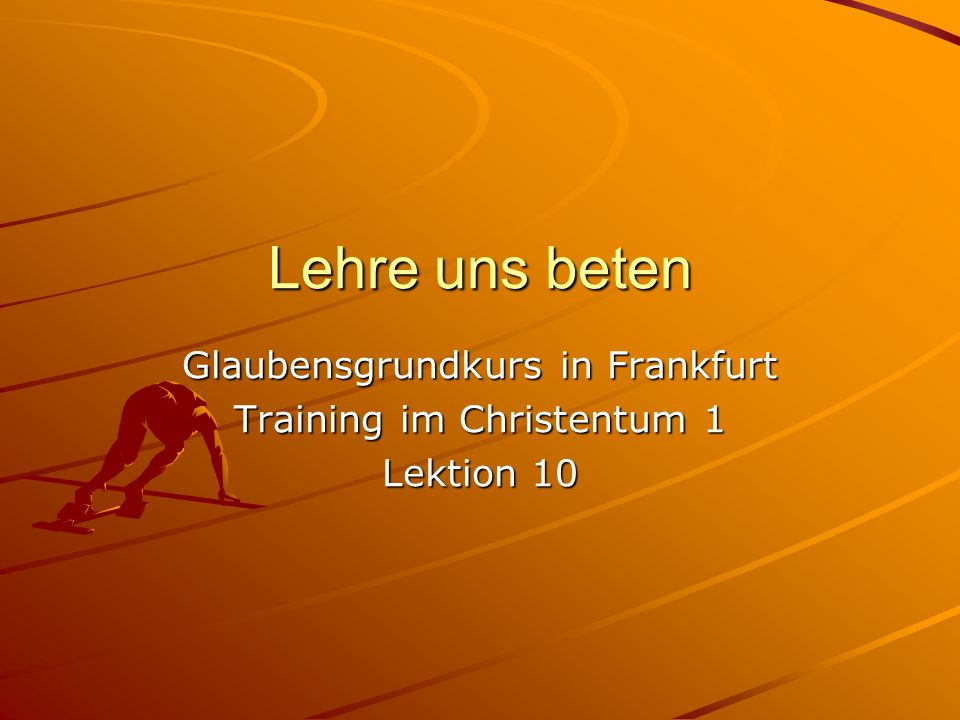 Glaubensgrundkurs in Frankfurt Training im Christentum 1 Lektion 10
