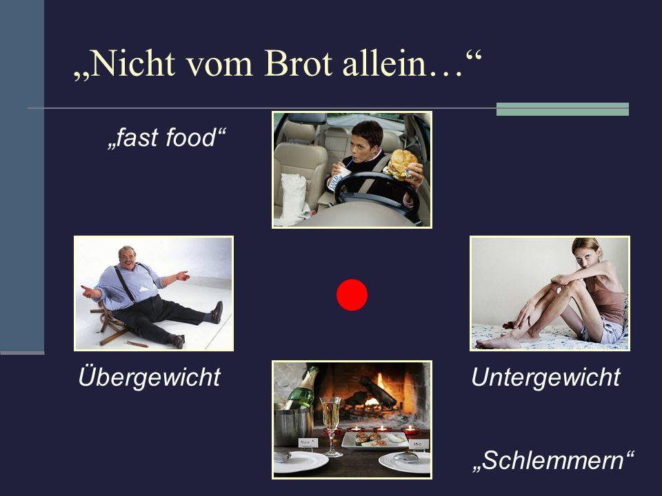 """""""Nicht vom Brot allein…"""