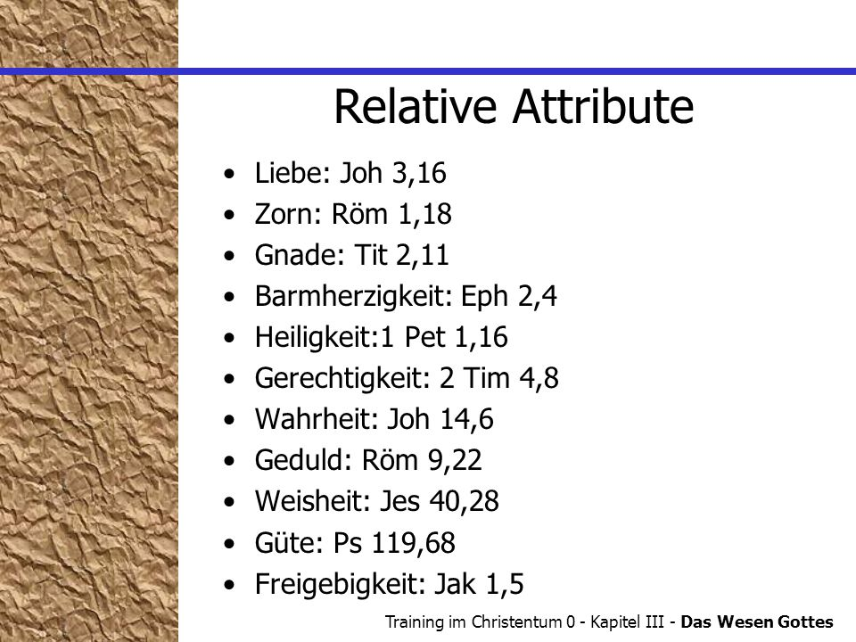 Relative Attribute Liebe: Joh 3,16 Zorn: Röm 1,18 Gnade: Tit 2,11