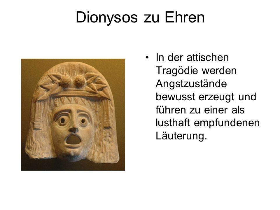 Dionysos zu Ehren In der attischen Tragödie werden Angstzustände bewusst erzeugt und führen zu einer als lusthaft empfundenen Läuterung.