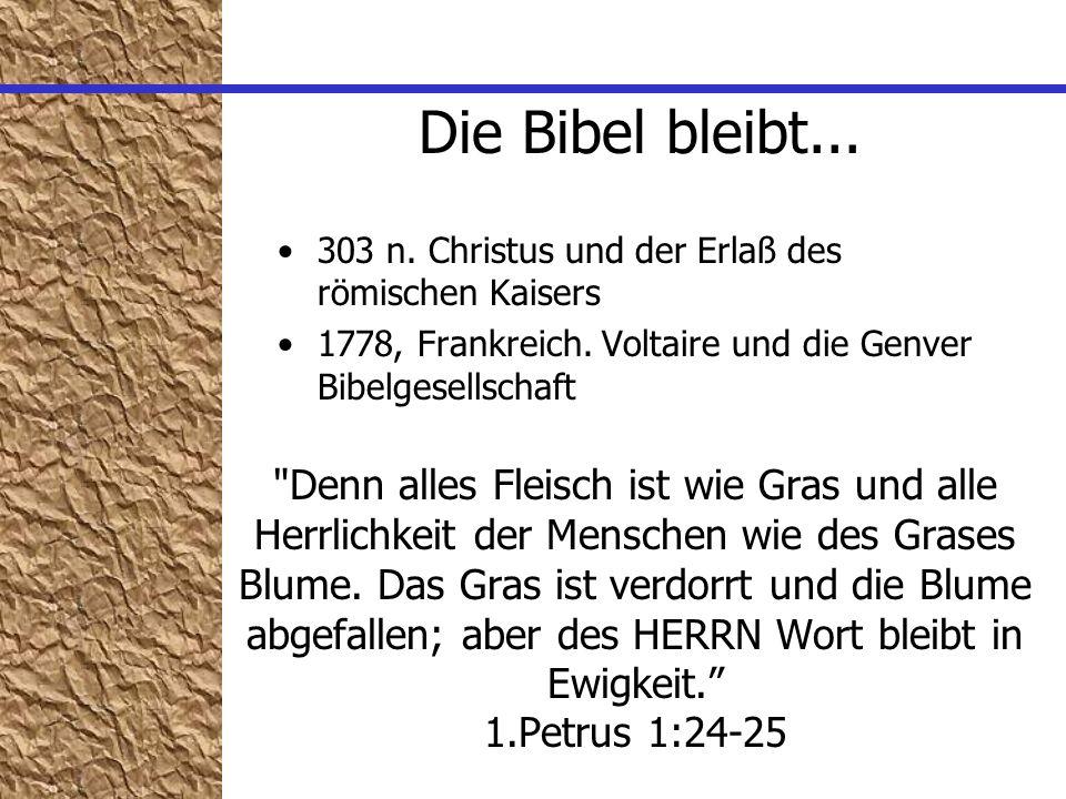 Die Bibel bleibt... 303 n. Christus und der Erlaß des römischen Kaisers. 1778, Frankreich. Voltaire und die Genver Bibelgesellschaft.
