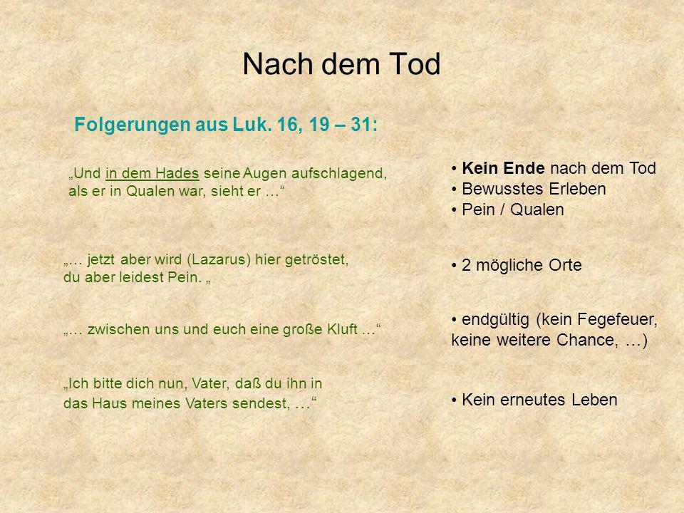 Nach dem Tod Folgerungen aus Luk. 16, 19 – 31: Kein Ende nach dem Tod