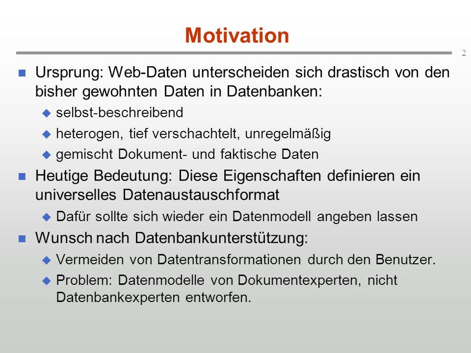 Motivation Ursprung: Web-Daten unterscheiden sich drastisch von den bisher gewohnten Daten in Datenbanken: