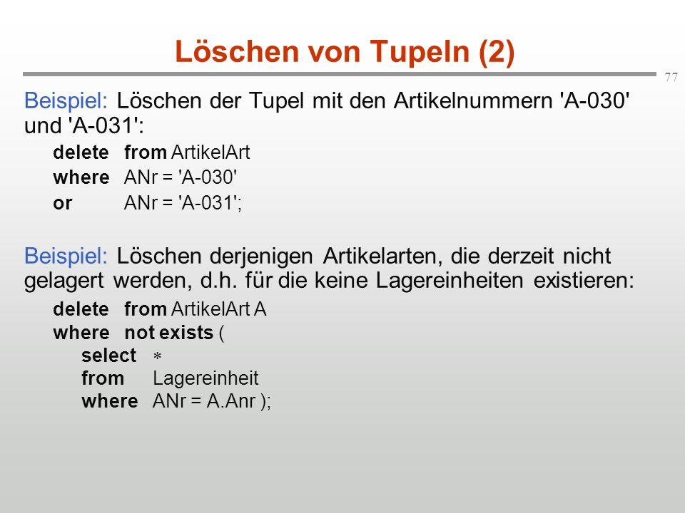 Löschen von Tupeln (2) Beispiel: Löschen der Tupel mit den Artikelnummern A-030 und A-031 : delete from ArtikelArt.