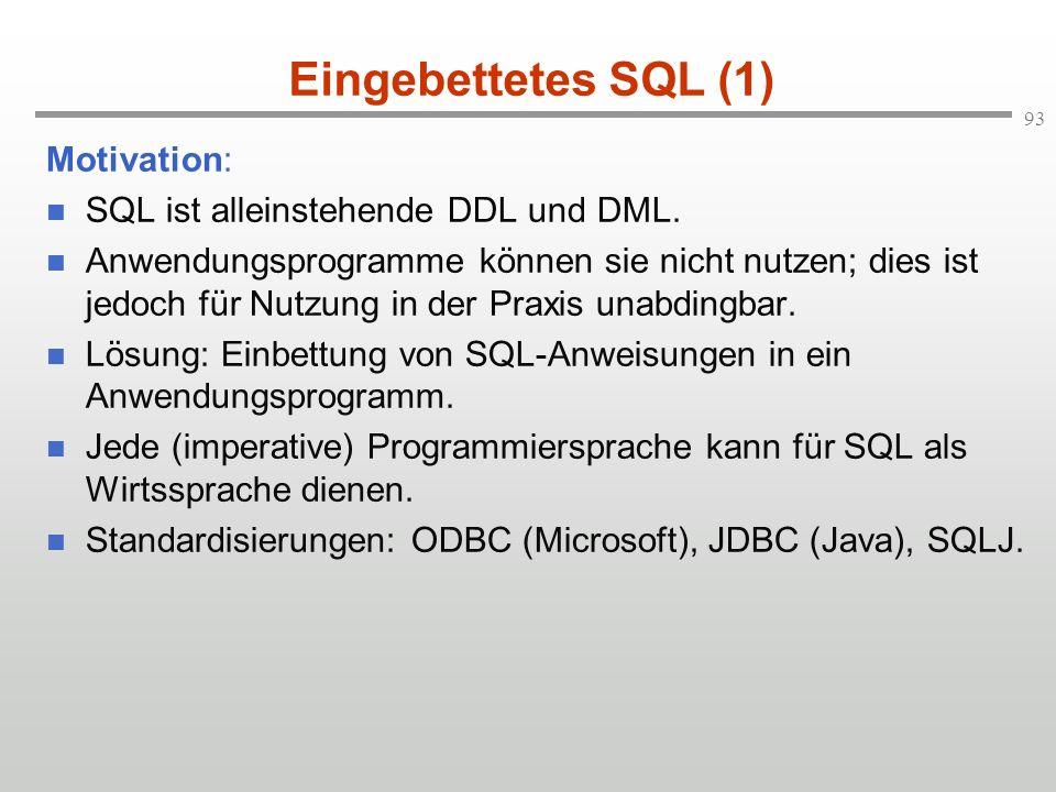 Eingebettetes SQL (1) Motivation: SQL ist alleinstehende DDL und DML.