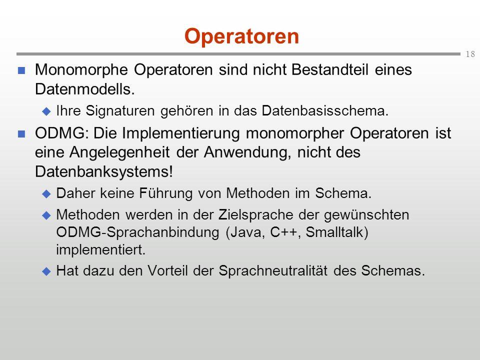 Operatoren Monomorphe Operatoren sind nicht Bestandteil eines Datenmodells. Ihre Signaturen gehören in das Datenbasisschema.
