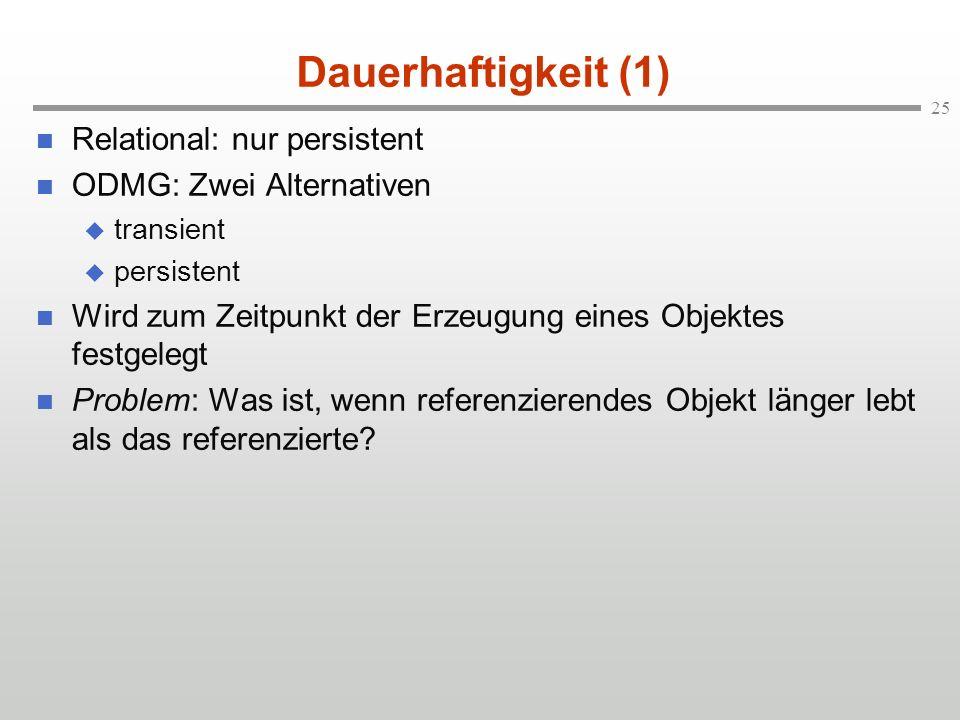 Dauerhaftigkeit (1) Relational: nur persistent ODMG: Zwei Alternativen