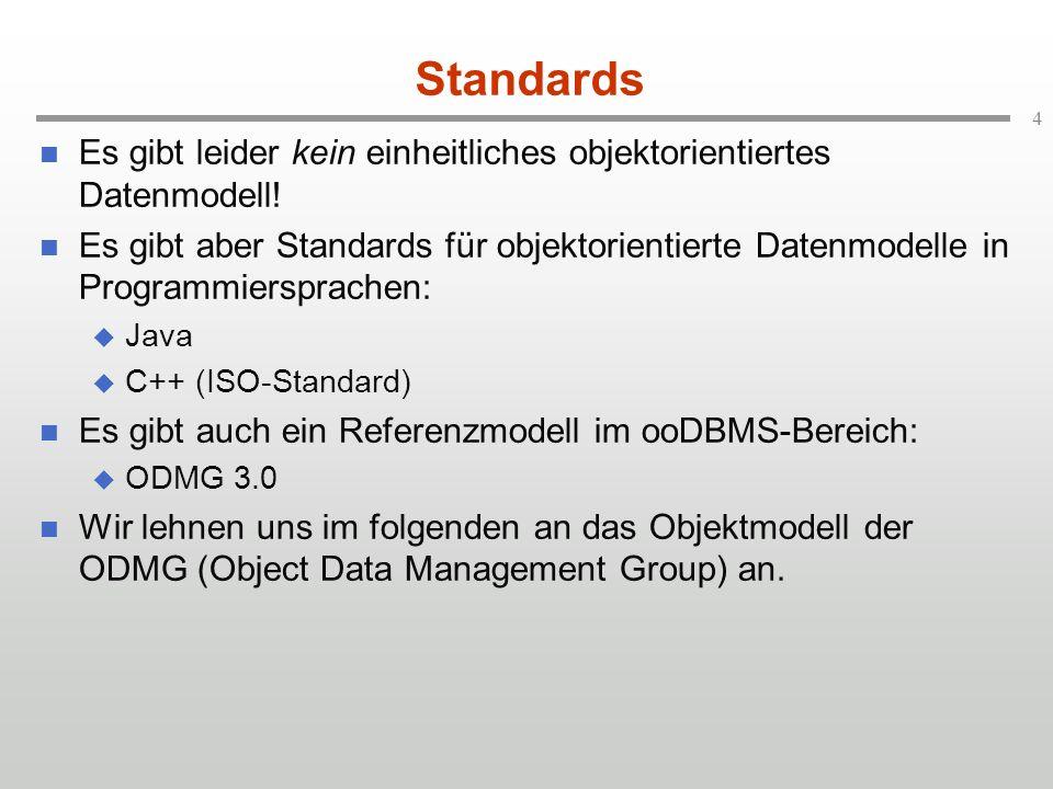 Standards Es gibt leider kein einheitliches objektorientiertes Datenmodell!