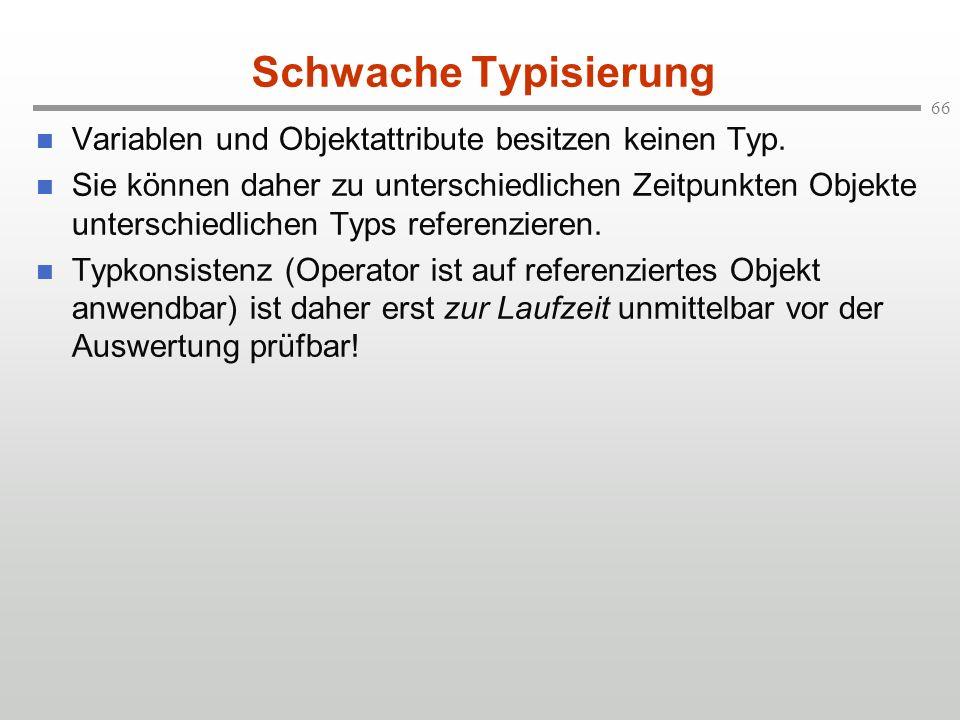 Schwache Typisierung Variablen und Objektattribute besitzen keinen Typ.