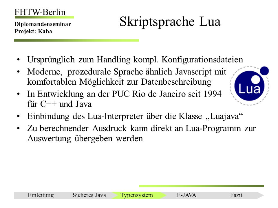Skriptsprache Lua Ursprünglich zum Handling kompl. Konfigurationsdateien.