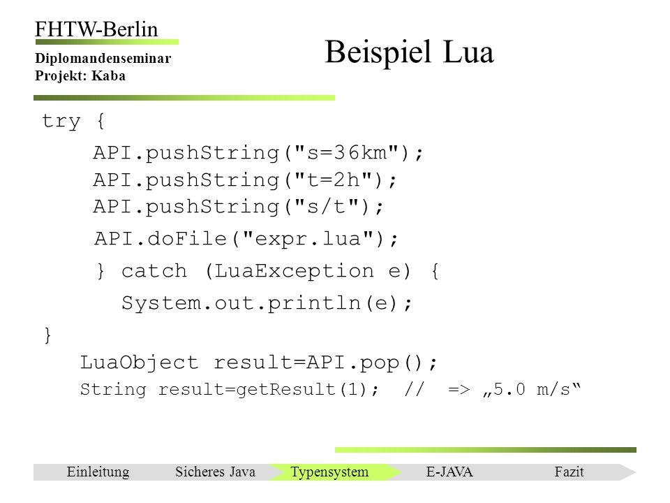Beispiel Lua try { API.pushString( s=36km ); API.pushString( t=2h ); API.pushString( s/t ); API.doFile( expr.lua );