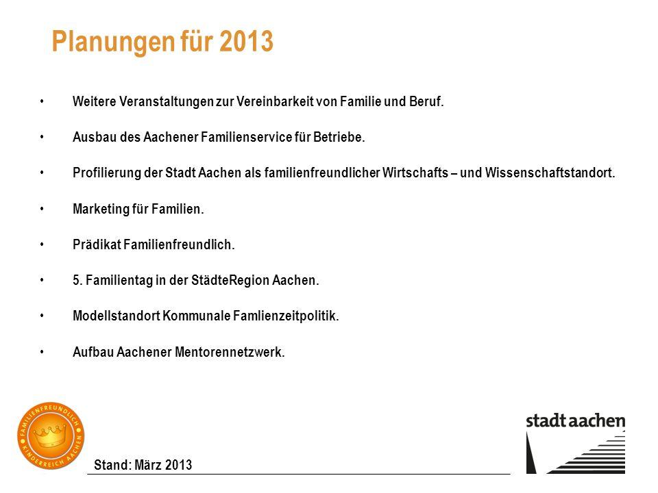 Planungen für 2013 Weitere Veranstaltungen zur Vereinbarkeit von Familie und Beruf. Ausbau des Aachener Familienservice für Betriebe.