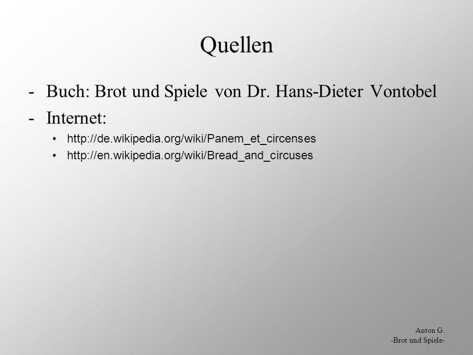 Quellen Buch: Brot und Spiele von Dr. Hans-Dieter Vontobel Internet: