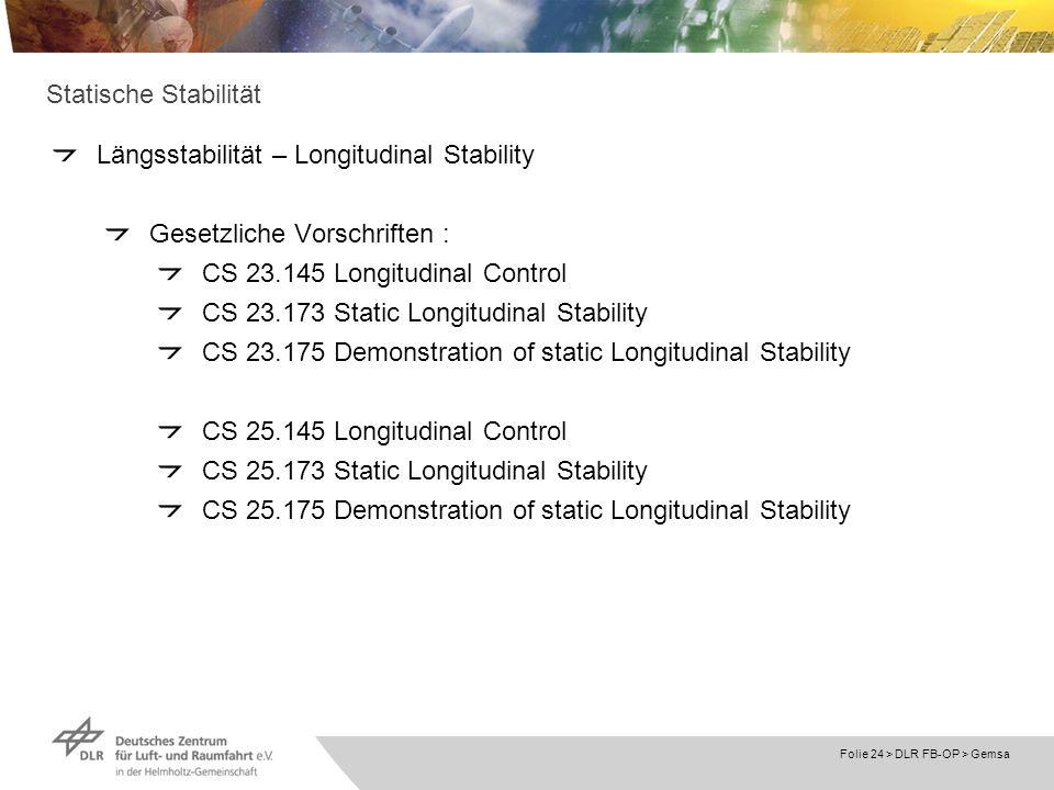 Statische Stabilität Längsstabilität – Longitudinal Stability. Gesetzliche Vorschriften : CS 23.145 Longitudinal Control.