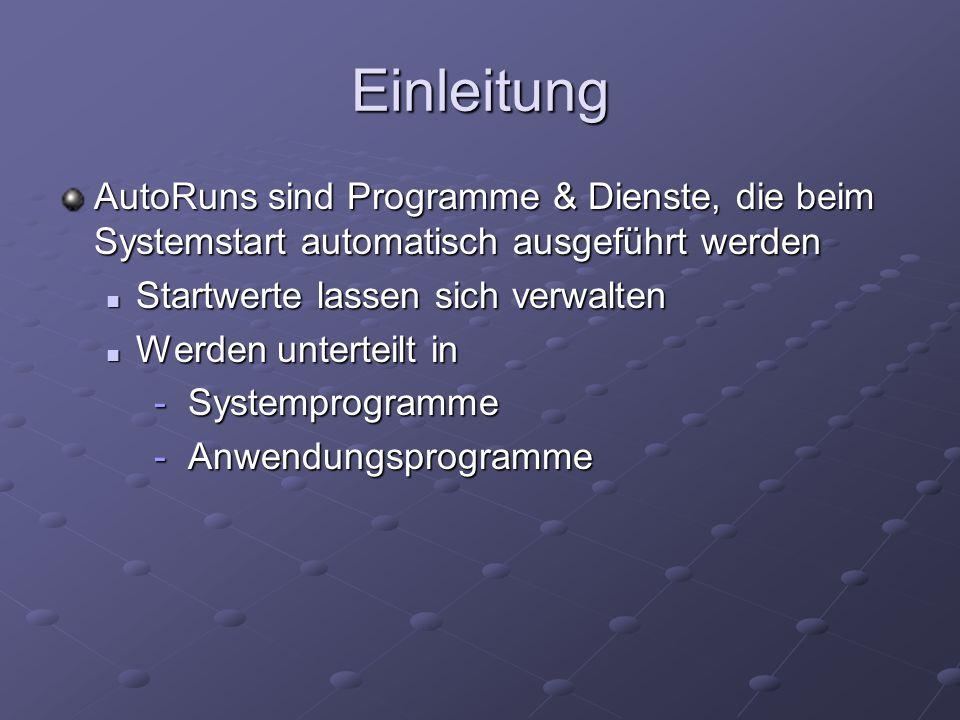 Einleitung AutoRuns sind Programme & Dienste, die beim Systemstart automatisch ausgeführt werden. Startwerte lassen sich verwalten.
