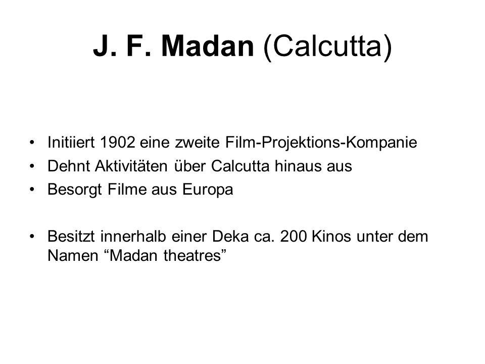 J. F. Madan (Calcutta) Initiiert 1902 eine zweite Film-Projektions-Kompanie. Dehnt Aktivitäten über Calcutta hinaus aus.