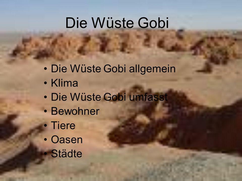 Die Wüste Gobi Die Wüste Gobi allgemein Klima Die Wüste Gobi umfasst