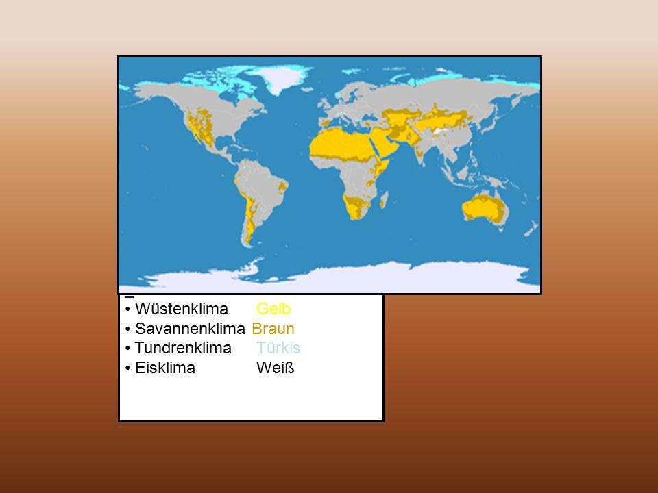 Wüstenklima Gelb. Savannenklima Braun.