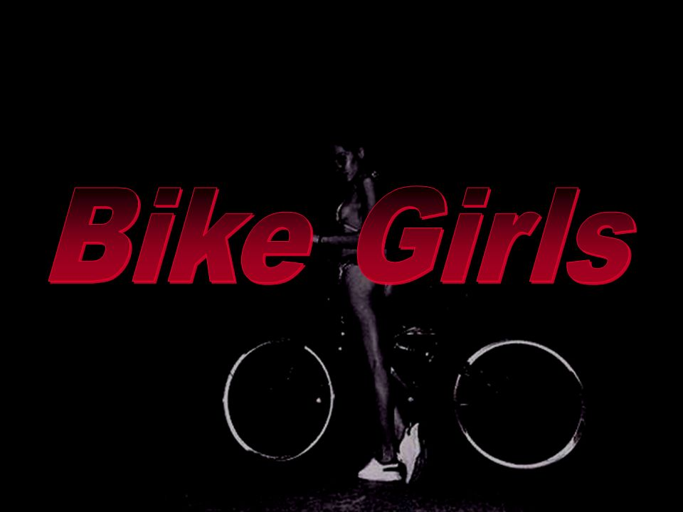 Bike Girls Bike Girls.