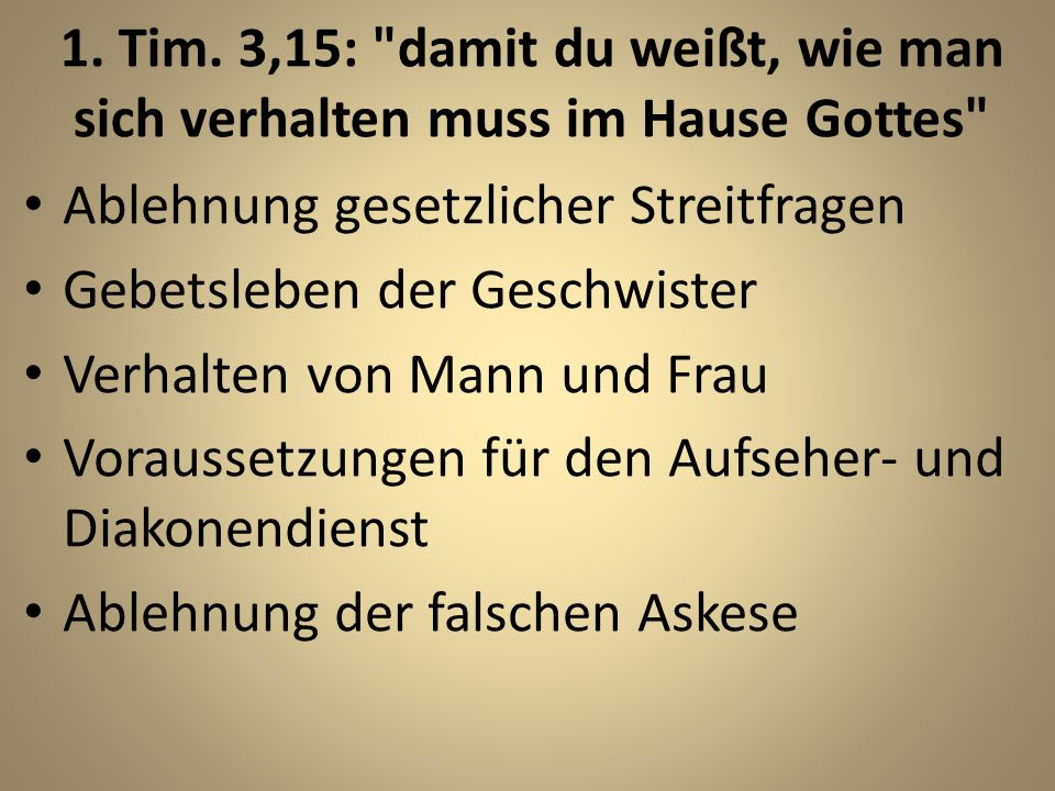 1. Tim. 3,15: damit du weißt, wie man sich verhalten muss im Hause Gottes