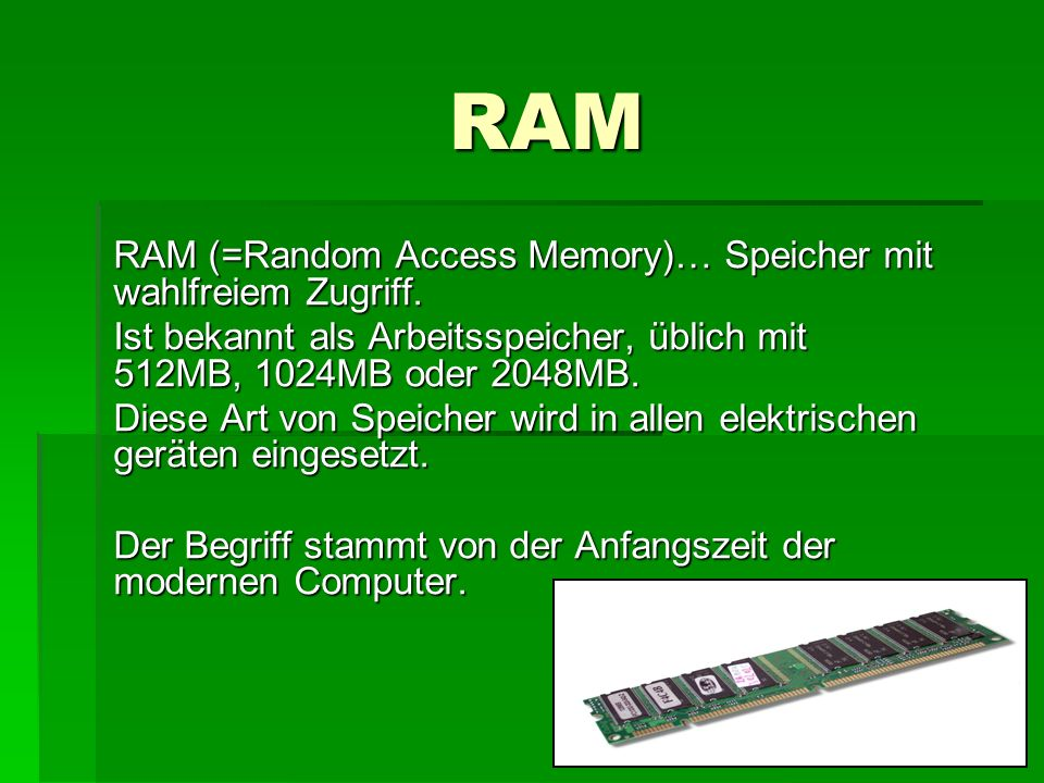 RAM RAM (=Random Access Memory)… Speicher mit wahlfreiem Zugriff.