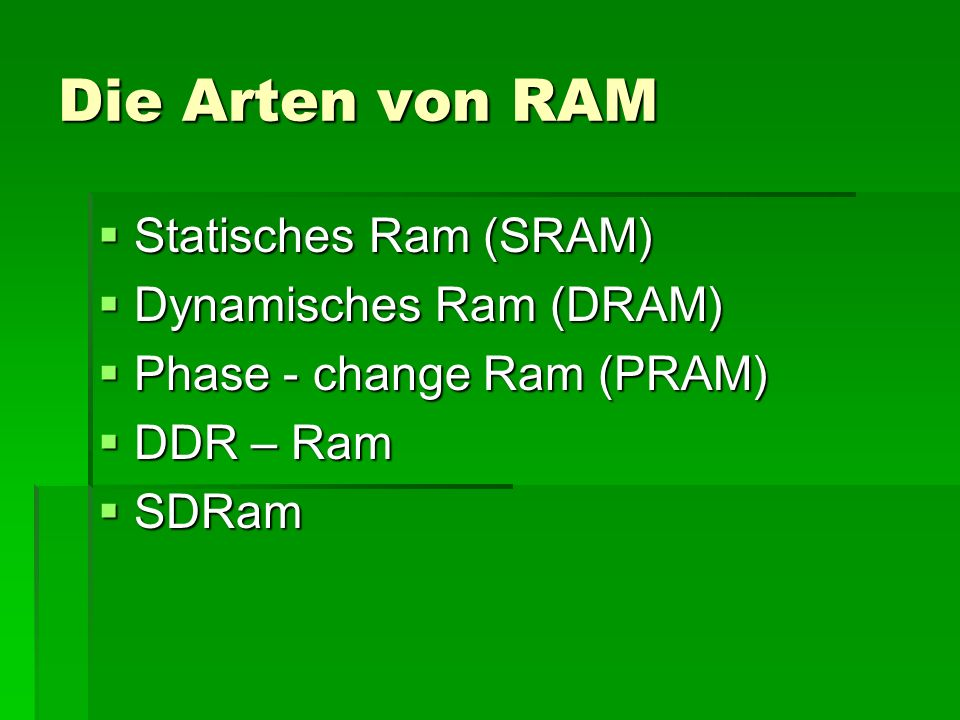 Die Arten von RAM Statisches Ram (SRAM) Dynamisches Ram (DRAM)