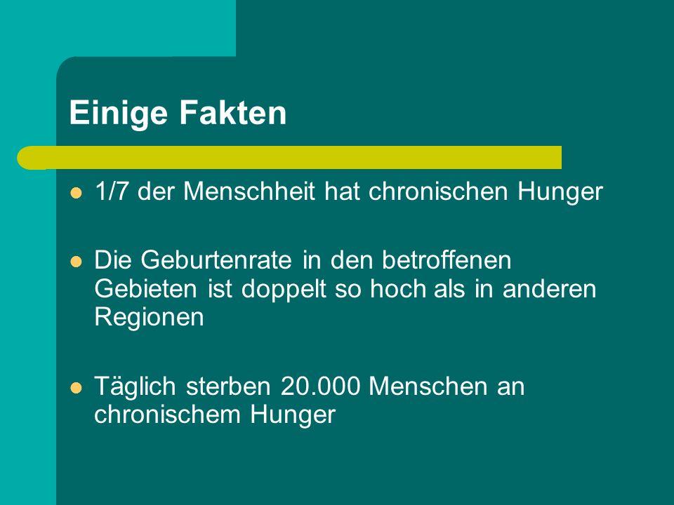 Einige Fakten 1/7 der Menschheit hat chronischen Hunger