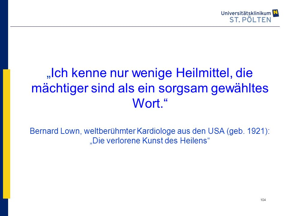 """""""Ich kenne nur wenige Heilmittel, die mächtiger sind als ein sorgsam gewähltes Wort. Bernard Lown, weltberühmter Kardiologe aus den USA (geb. 1921): """"Die verlorene Kunst des Heilens"""