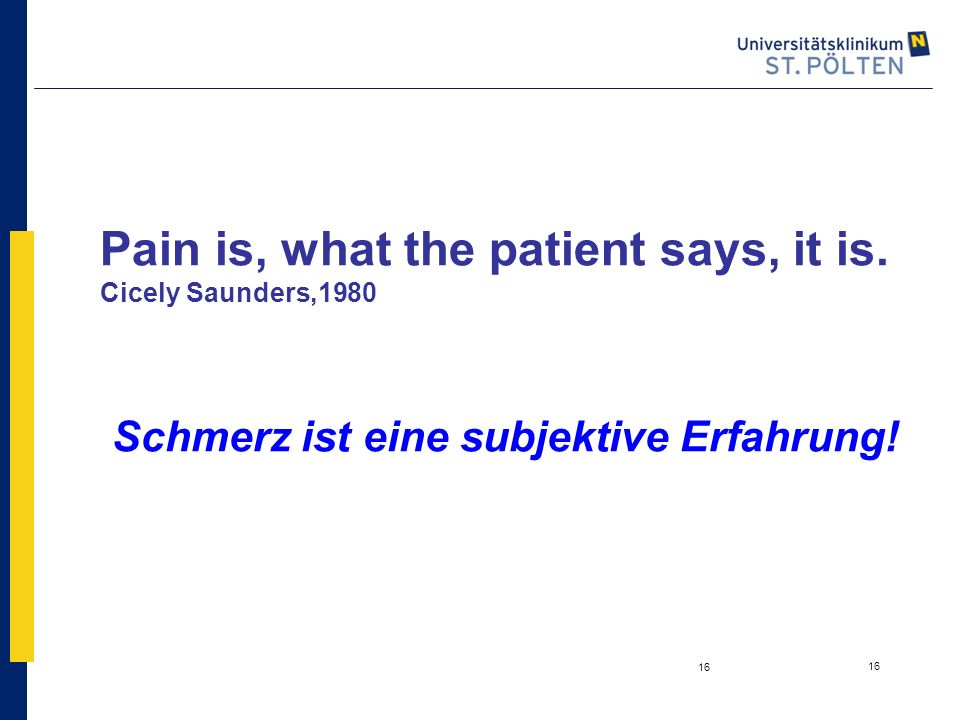 Pain is, what the patient says, it is