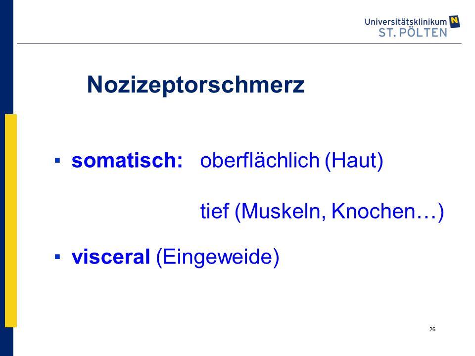 Nozizeptorschmerz somatisch: oberflächlich (Haut) tief (Muskeln, Knochen…)