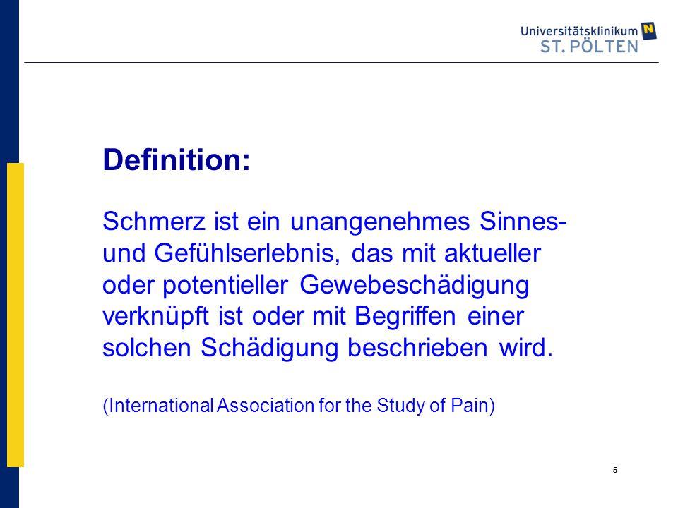 Definition: Schmerz ist ein unangenehmes Sinnes- und Gefühlserlebnis, das mit aktueller oder potentieller Gewebeschädigung verknüpft ist oder mit Begriffen einer solchen Schädigung beschrieben wird. (International Association for the Study of Pain)