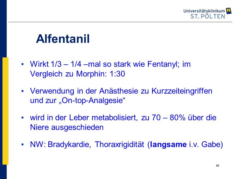 Alfentanil Wirkt 1/3 – 1/4 –mal so stark wie Fentanyl; im Vergleich zu Morphin: 1:30.